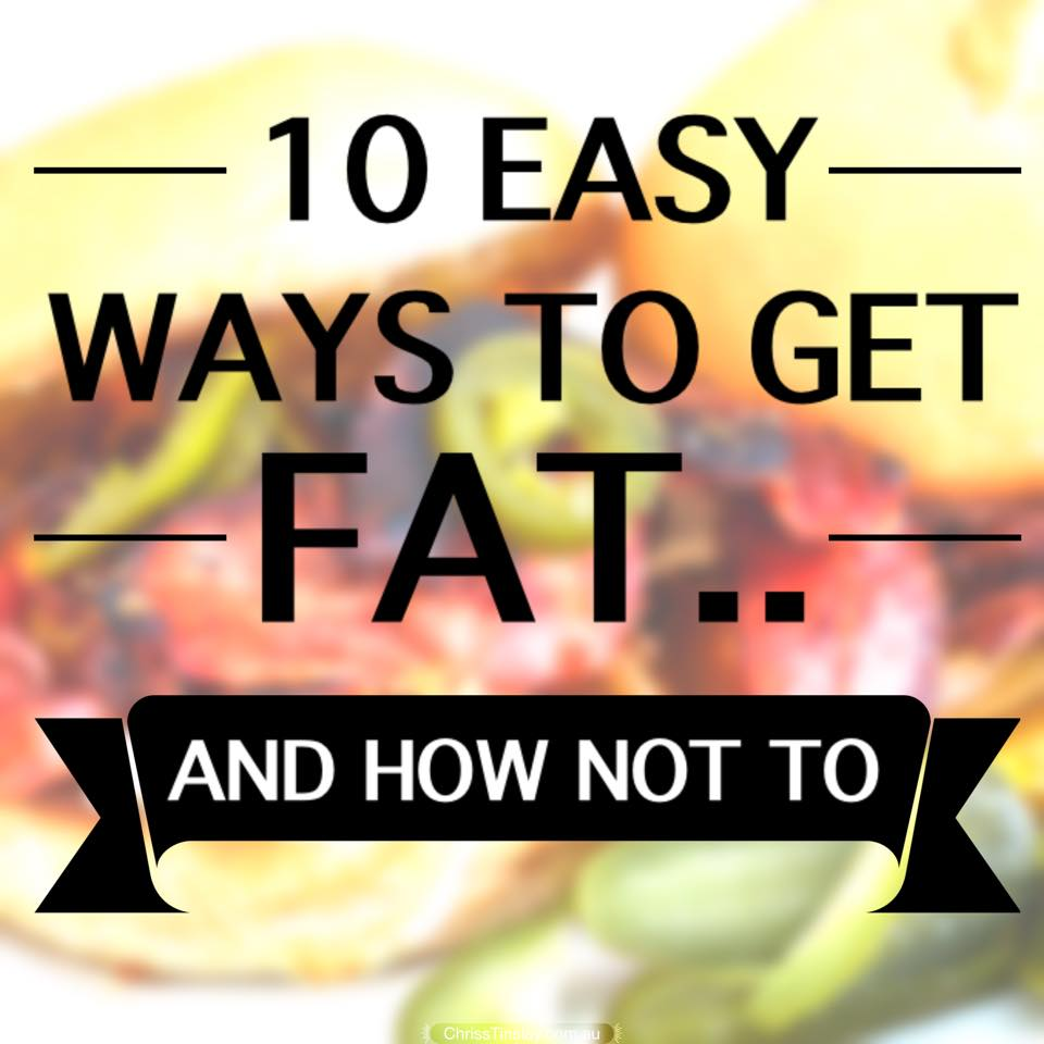 10 easy ways to get fat