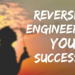 Reverse engineer your success