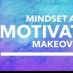 Motivation and Mindset Makeover